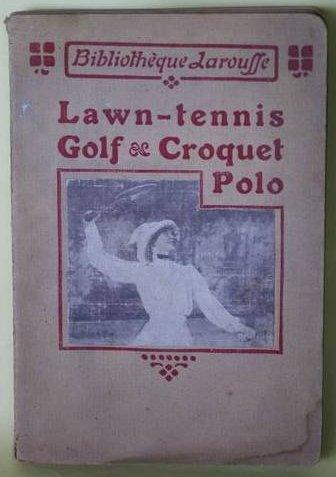 Lawn-Tennis, Golf, Croquet, Polo Paul Champ F. De Bellet A. Despres F. Caze De Caumont chez Bibliothèque Larousse en 1913